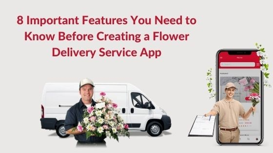 8 Important Features You Need to Know Before Creating a Flower Delivery Service App