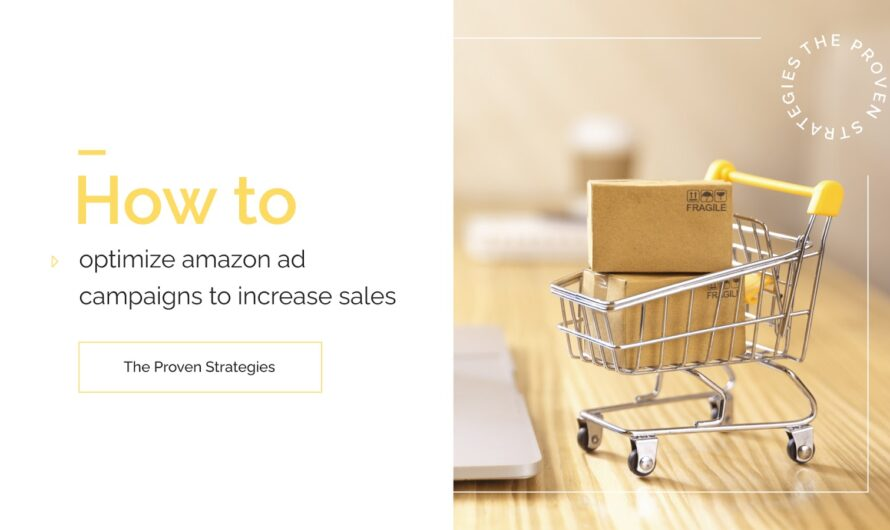 How to Optimize Amazon Ad Campaigns to Increase Sales | The Proven Strategies