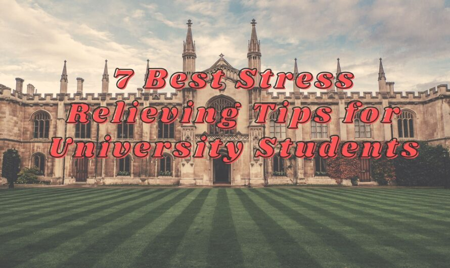 7 Best Stress Relieving Tips for University Students
