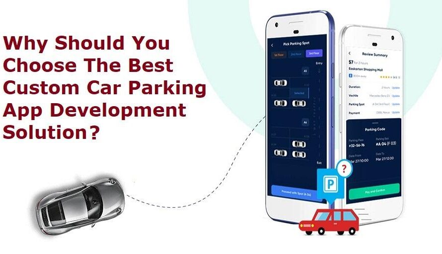 Why Should You Choose The Best Custom Car Parking App Development Solution?