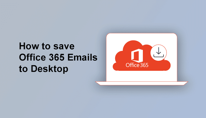 How to save Office 365 Emails to Desktop