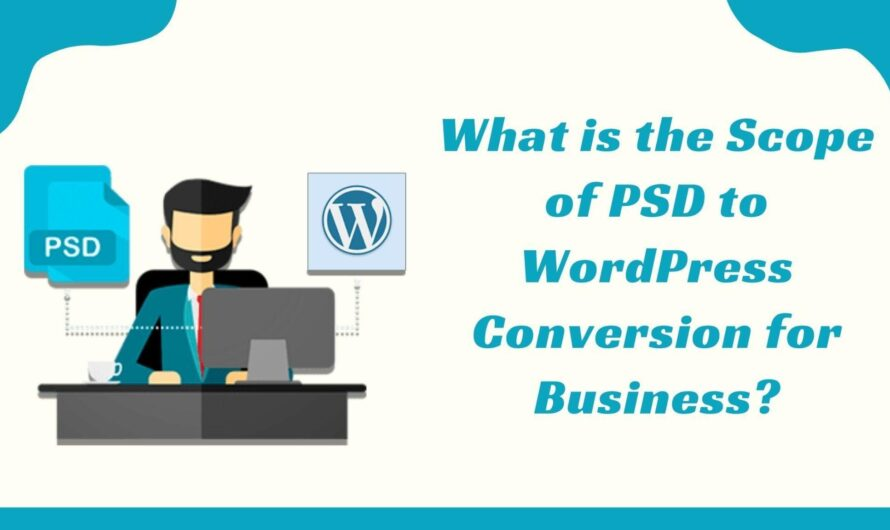 What is the Scope of PSD to WordPress Conversion for Business?
