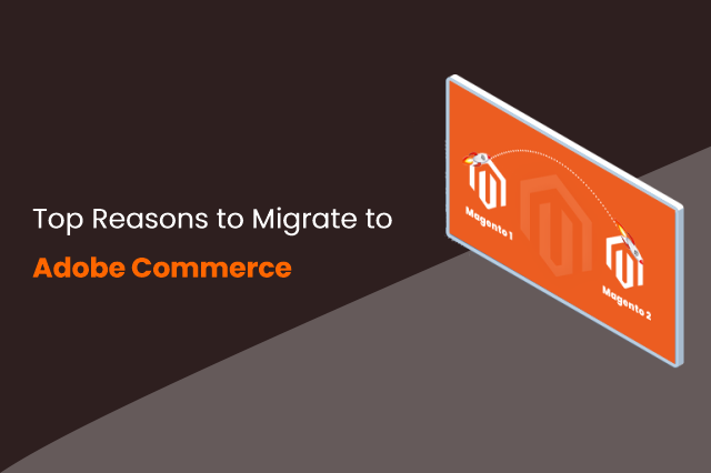 Top Reasons to Migrate to Adobe Commerce